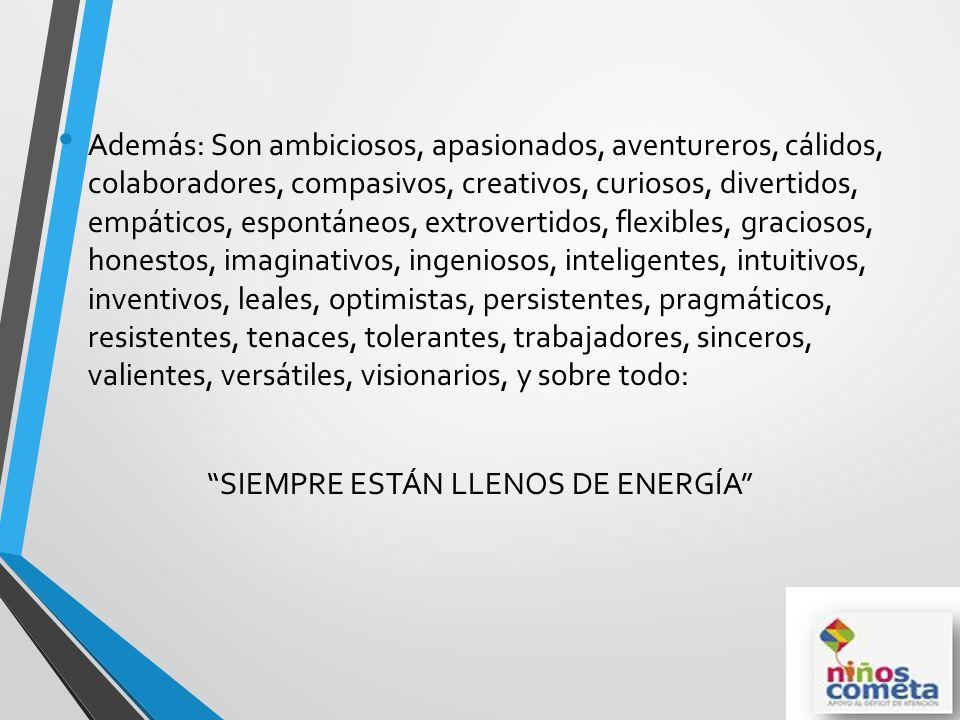 SIEMPRE ESTÁN LLENOS DE ENERGÍA
