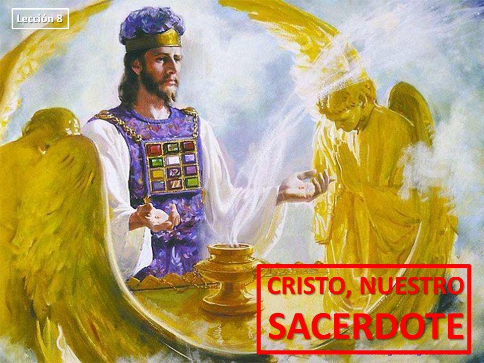 Lección 8 CRISTO, NUESTRO SACERDOTE
