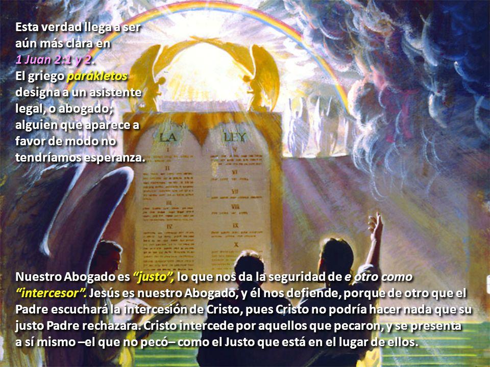 Esta verdad llega a ser aún más clara en. 1 Juan 2:1 y 2. El griego parákletos. designa a un asistente.