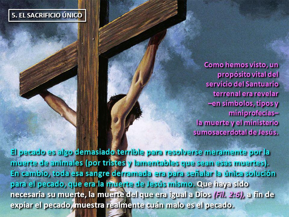 5. EL SACRIFICIO ÚNICO Como hemos visto, un. propósito vital del. servicio del Santuario. terrenal era revelar.