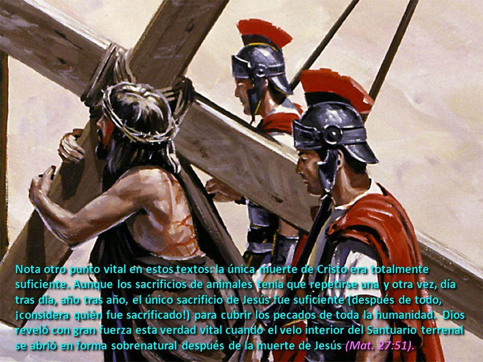 Nota otro punto vital en estos textos: la única muerte de Cristo era totalmente suficiente.