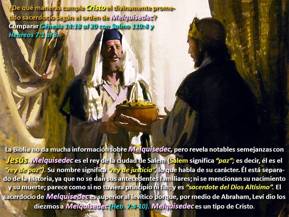¿De qué maneras cumple Cristo el divinamente prome-tido sacerdocio según el orden de Melquisedec Comparar Génesis 14:18 al 20 con Salmo 110:4 y Hebreos 7:1 al 3.