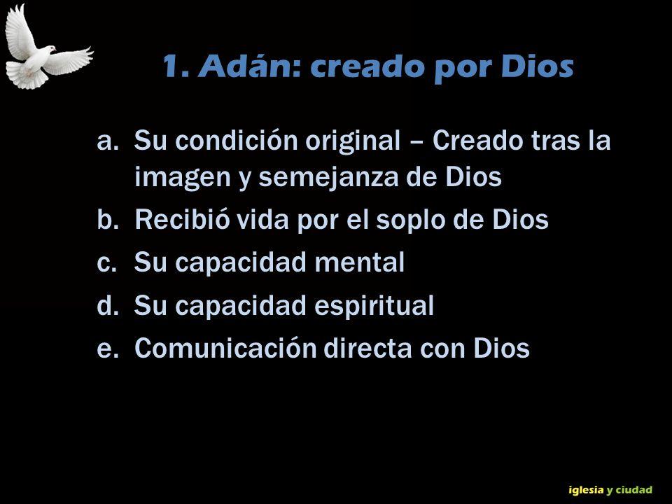 1. Adán: creado por Dios Su condición original – Creado tras la imagen y semejanza de Dios. Recibió vida por el soplo de Dios.