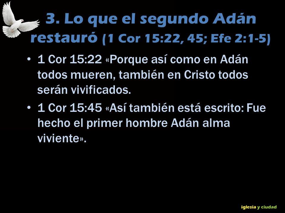 3. Lo que el segundo Adán restauró (1 Cor 15:22, 45; Efe 2:1-5)