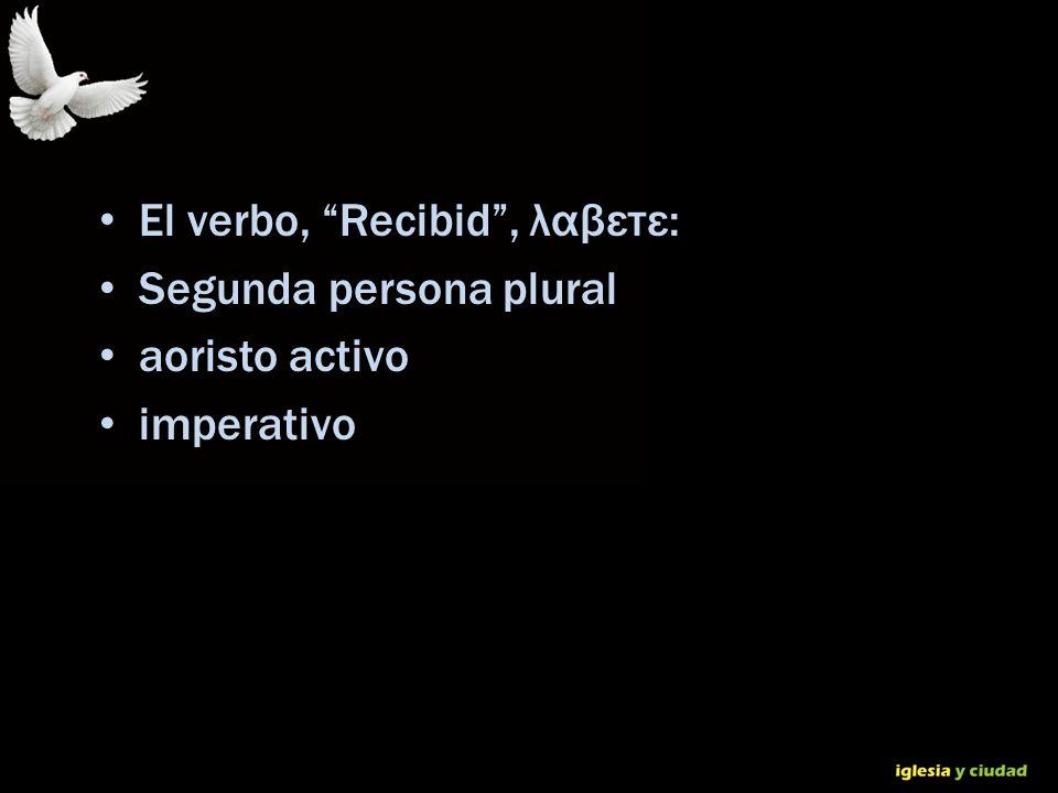 El verbo, Recibid , λαβετε: