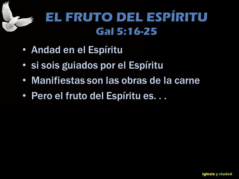 EL FRUTO DEL ESPÍRITU Gal 5:16-25
