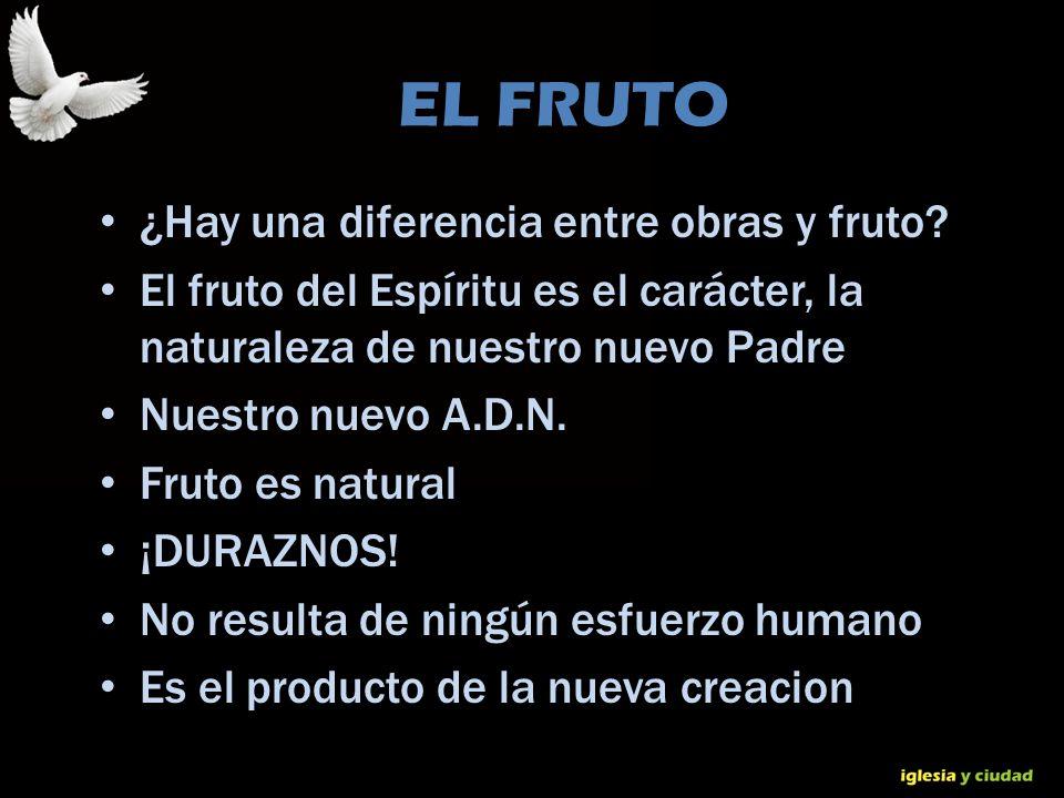 EL FRUTO ¿Hay una diferencia entre obras y fruto