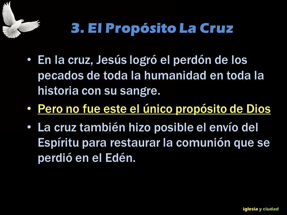 3. El Propósito La Cruz En la cruz, Jesús logró el perdón de los pecados de toda la humanidad en toda la historia con su sangre.