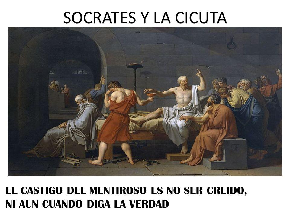 SOCRATES Y LA CICUTA EL CASTIGO DEL MENTIROSO ES NO SER CREIDO,