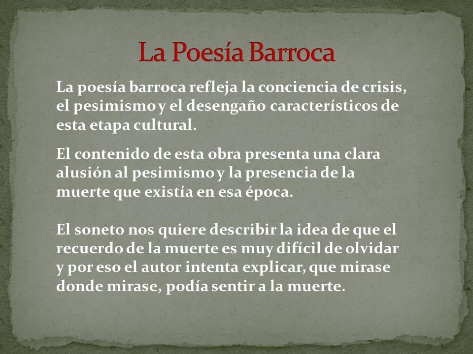 La Poesía Barroca La poesía barroca refleja la conciencia de crisis, el pesimismo y el desengaño característicos de esta etapa cultural.