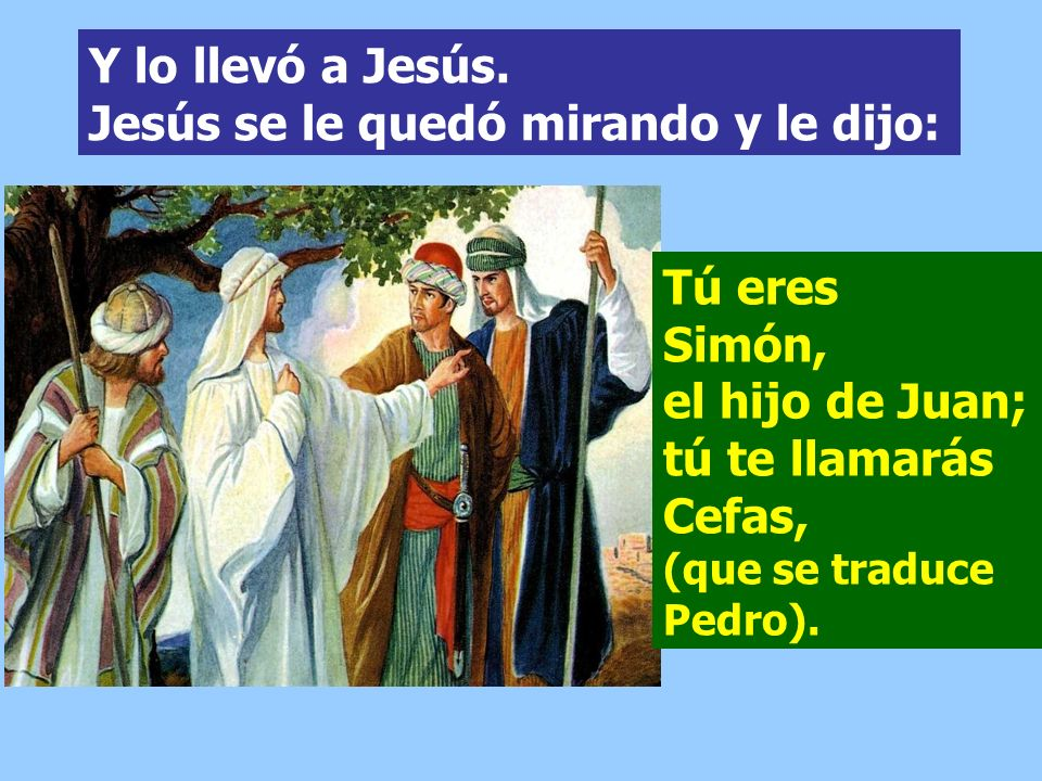 Y lo llevó a Jesús. Jesús se le quedó mirando y le dijo: