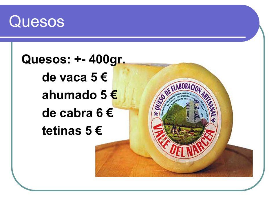 Quesos Quesos: +- 400gr. de vaca 5 € ahumado 5 € de cabra 6 €