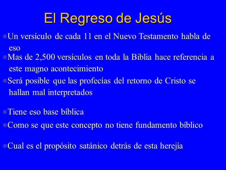 El Regreso de Jesús Un versículo de cada 11 en el Nuevo Testamento habla de. eso. Mas de 2,500 versículos en toda la Biblia hace referencia a.