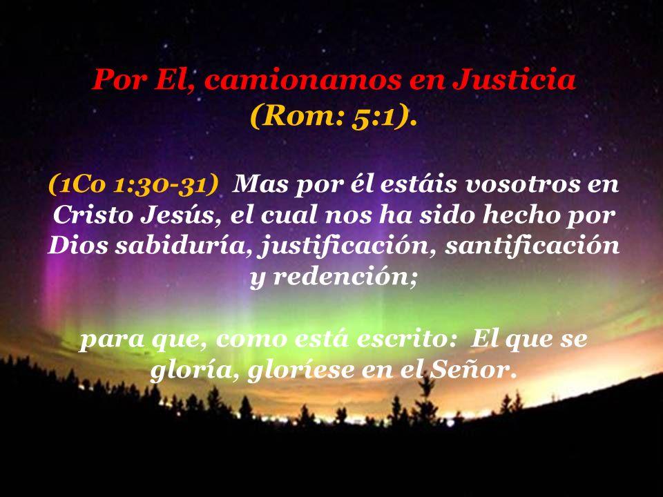 Por El, camionamos en Justicia (Rom: 5:1).