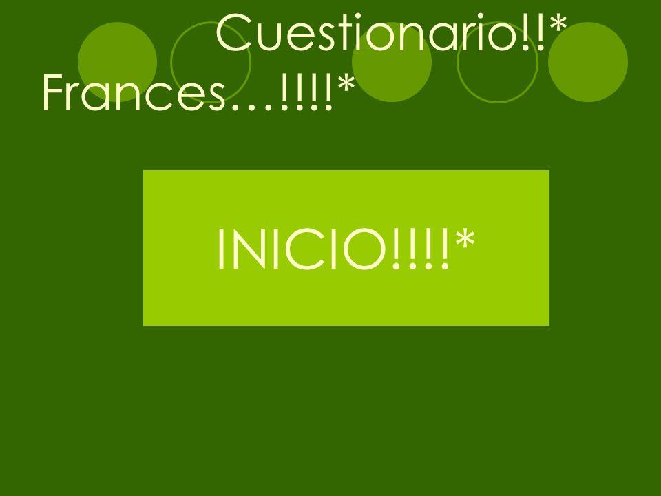 Cuestionario!!* Frances…!!!!*