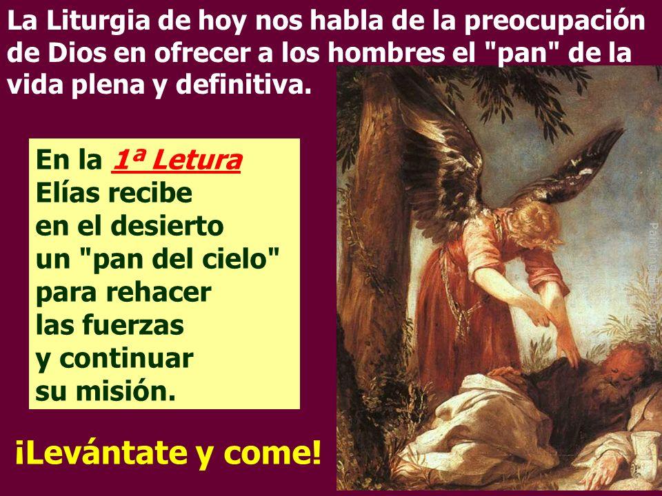 La Liturgia de hoy nos habla de la preocupación de Dios en ofrecer a los hombres el pan de la vida plena y definitiva.