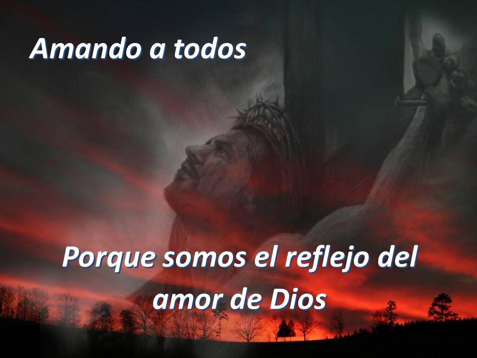 Porque somos el reflejo del amor de Dios