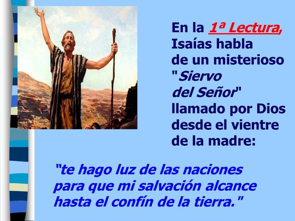En la 1ª Lectura,Isaías habla de un misterioso Siervo del Señor