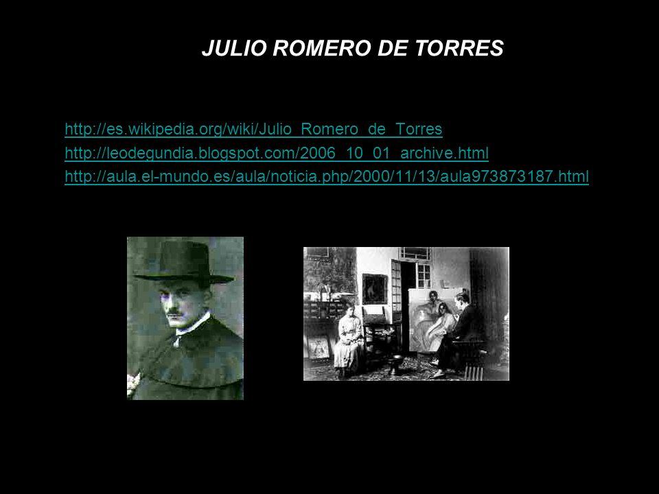 JULIO ROMERO DE TORRES http://es.wikipedia.org/wiki/Julio_Romero_de_Torres. http://leodegundia.blogspot.com/2006_10_01_archive.html.
