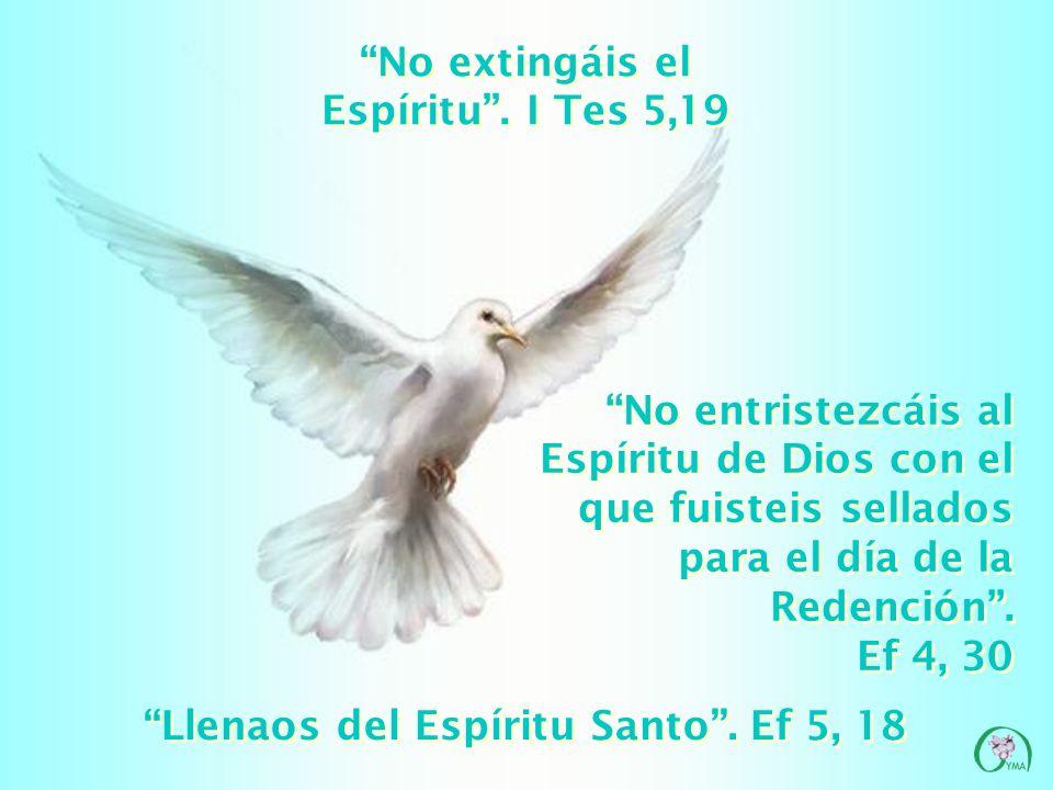 No extingáis el Espíritu . I Tes 5,19