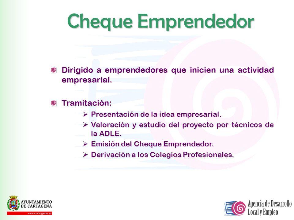 Cheque Emprendedor Dirigido a emprendedores que inicien una actividad empresarial. Tramitación: Presentación de la idea empresarial.