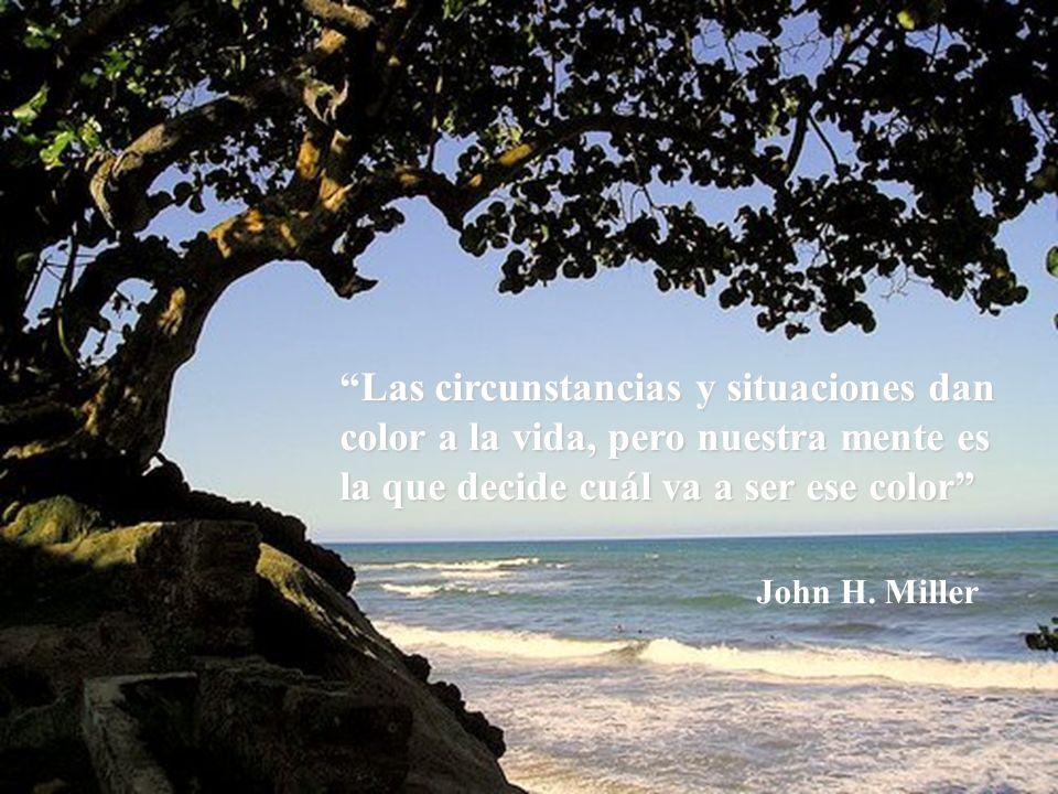 Las circunstancias y situaciones dan color a la vida, pero nuestra mente es la que decide cuál va a ser ese color