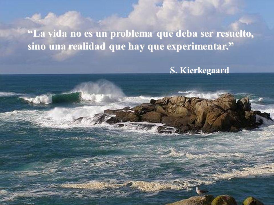La vida no es un problema que deba ser resuelto, sino una realidad que hay que experimentar.