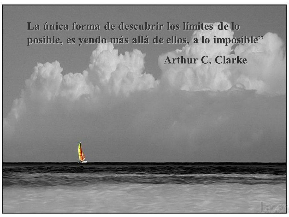 La única forma de descubrir los límites de lo posible, es yendo más allá de ellos, a lo imposible