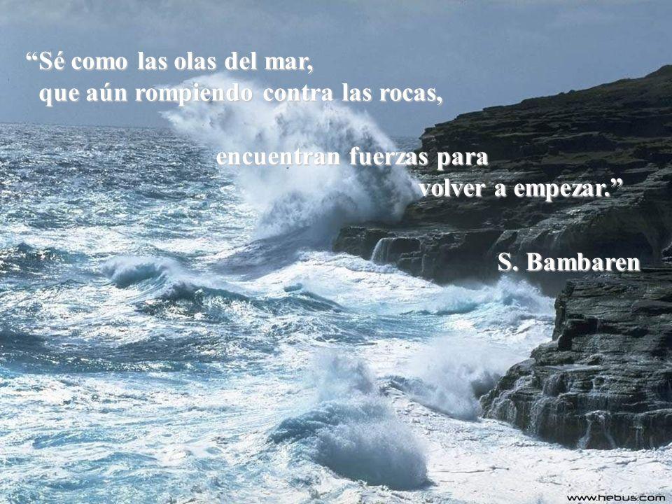 Sé como las olas del mar,