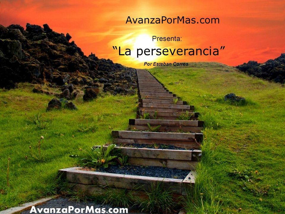 AvanzaPorMas.com Presenta: La perseverancia Por Esteban Correa