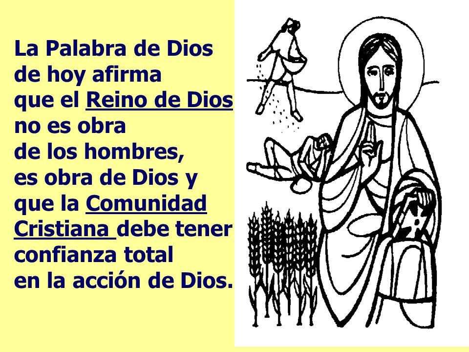 La Palabra de Dios de hoy afirma que el Reino de Dios no es obra de los hombres, es obra de Dios y