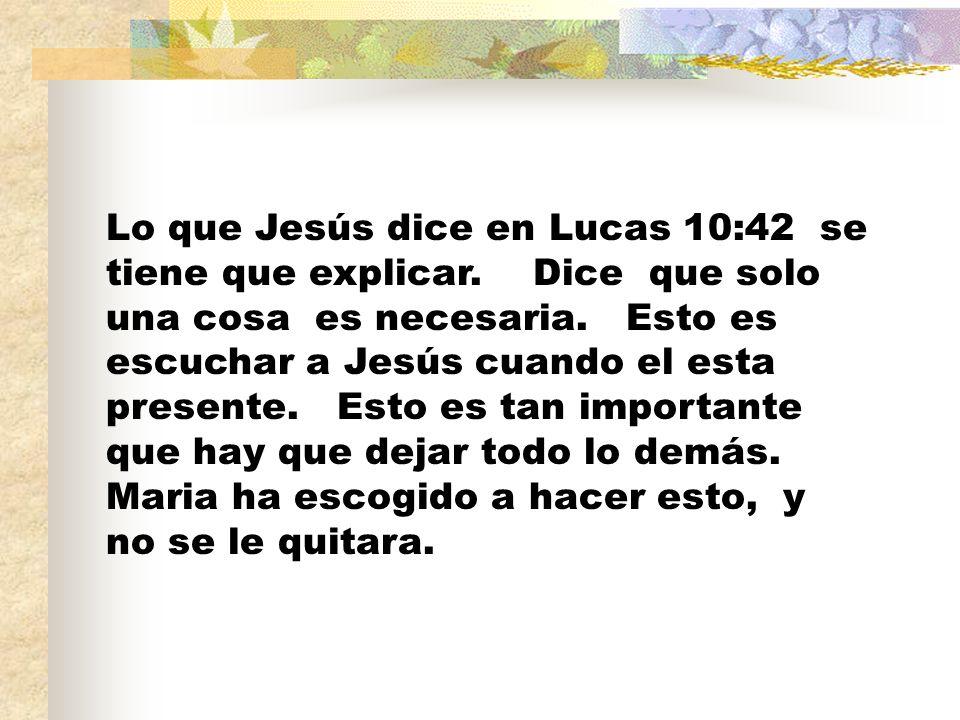 Lo que Jesús dice en Lucas 10:42 se tiene que explicar