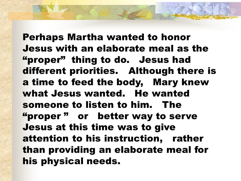Perhaps Martha wanted to honor Jesus with an elaborate meal as the proper thing to do.