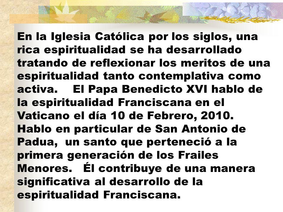 En la Iglesia Católica por los siglos, una rica espiritualidad se ha desarrollado tratando de reflexionar los meritos de una espiritualidad tanto contemplativa como activa.