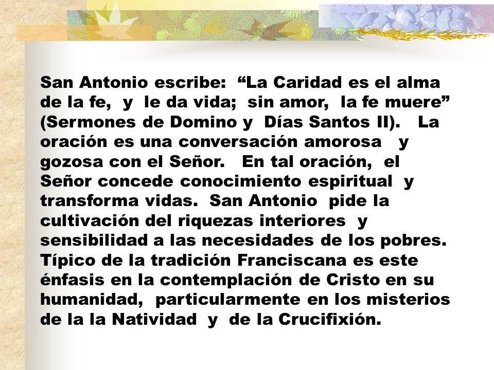 San Antonio escribe: La Caridad es el alma de la fe, y le da vida; sin amor, la fe muere (Sermones de Domino y Días Santos II).