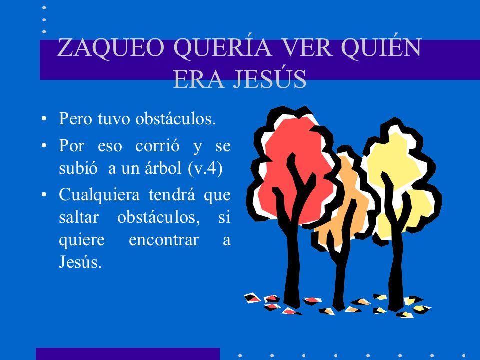 ZAQUEO QUERÍA VER QUIÉN ERA JESÚS