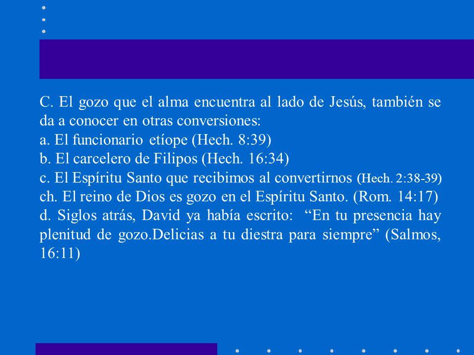 C. El gozo que el alma encuentra al lado de Jesús, también se da a conocer en otras conversiones: