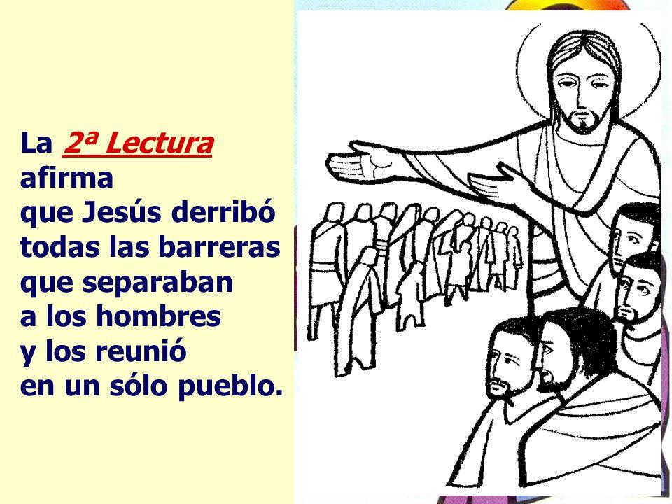 La 2ª Lectura afirma que Jesús derribó. todas las barreras.