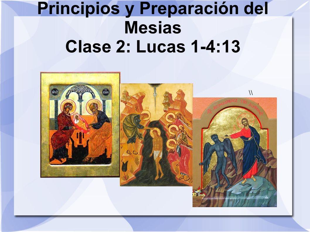 Principios y Preparación del Mesias Clase 2: Lucas 1-4:13