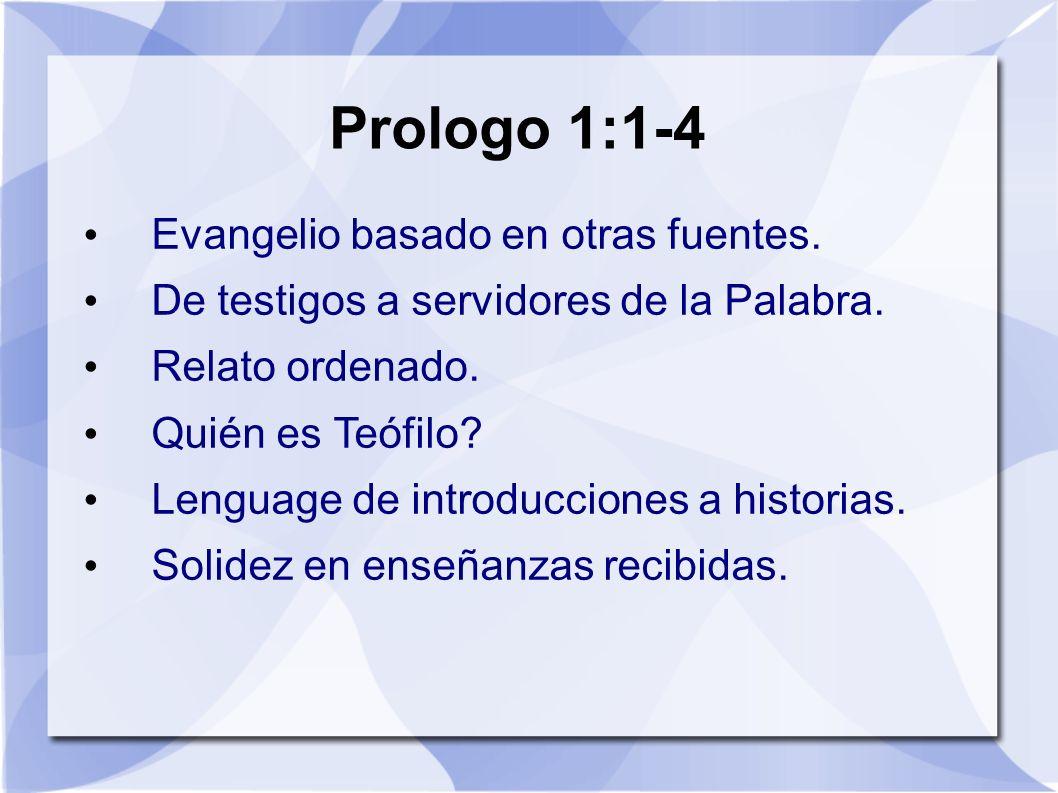 Prologo 1:1-4 Evangelio basado en otras fuentes.
