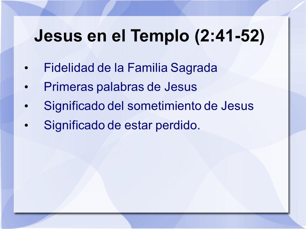 Jesus en el Templo (2:41-52) Fidelidad de la Familia Sagrada