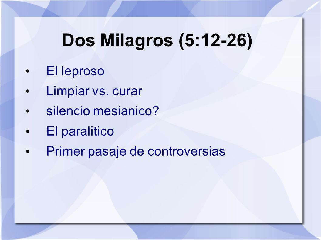 Dos Milagros (5:12-26) El leproso Limpiar vs. curar