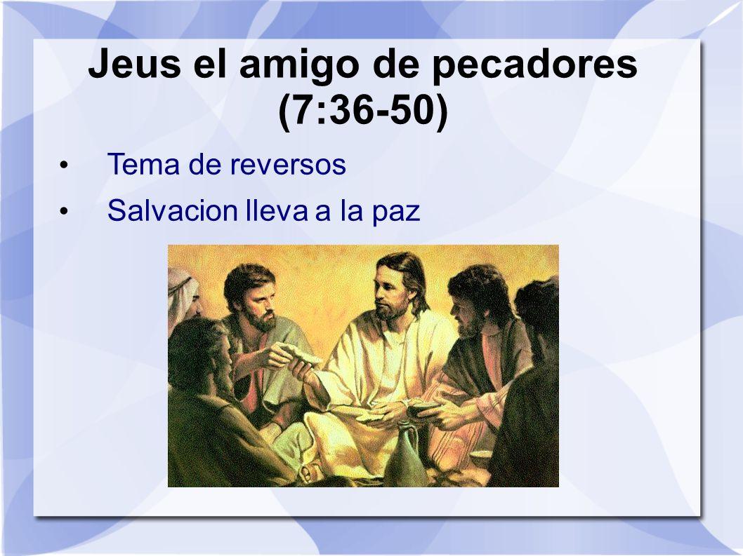 Jeus el amigo de pecadores (7:36-50)