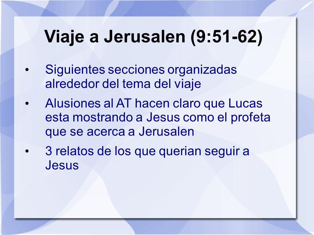 Viaje a Jerusalen (9:51-62) Siguientes secciones organizadas alrededor del tema del viaje.