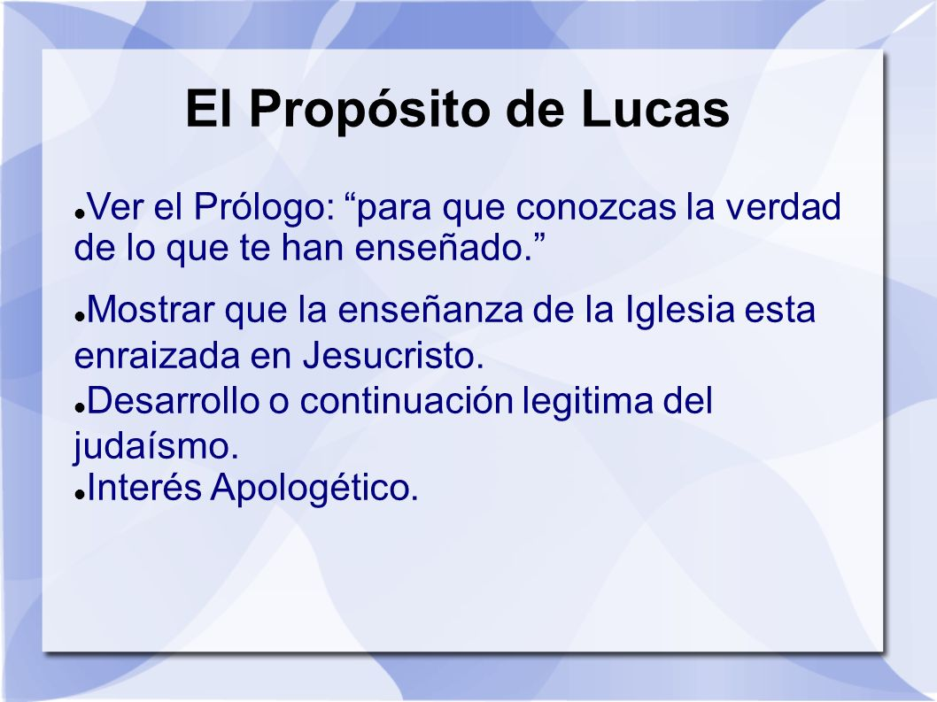 El Propósito de Lucas Ver el Prólogo: para que conozcas la verdad de lo que te han enseñado.