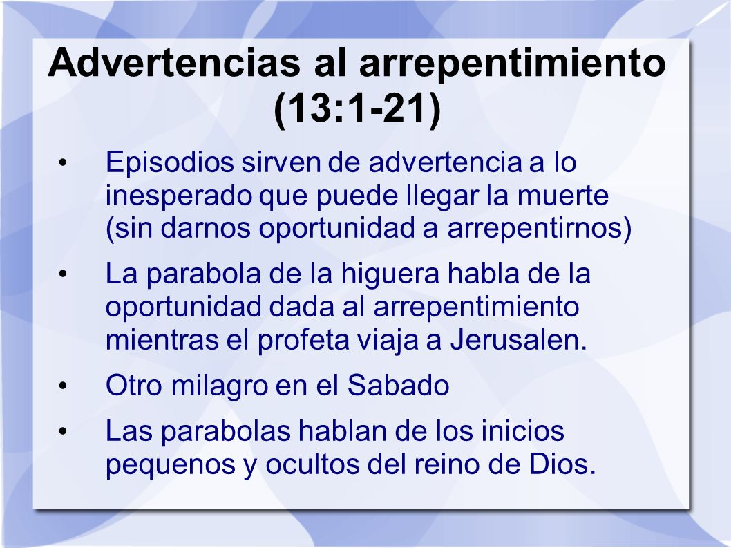 Advertencias al arrepentimiento (13:1-21)