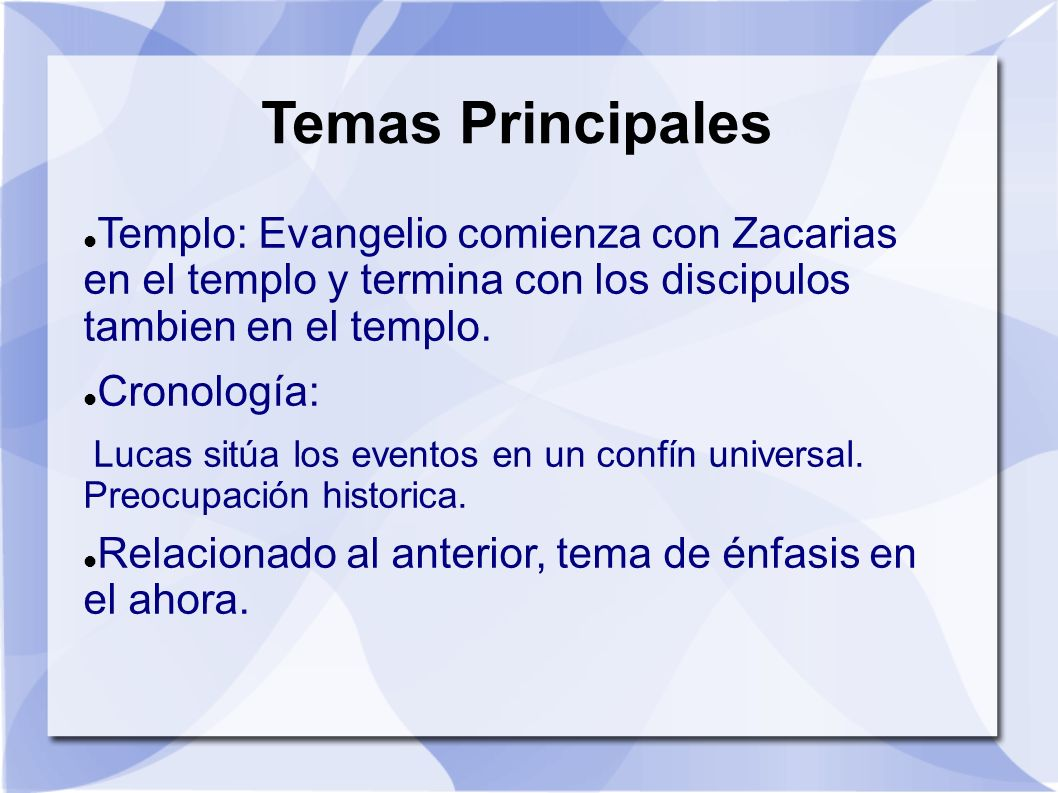 Temas Principales Templo: Evangelio comienza con Zacarias en el templo y termina con los discipulos tambien en el templo.