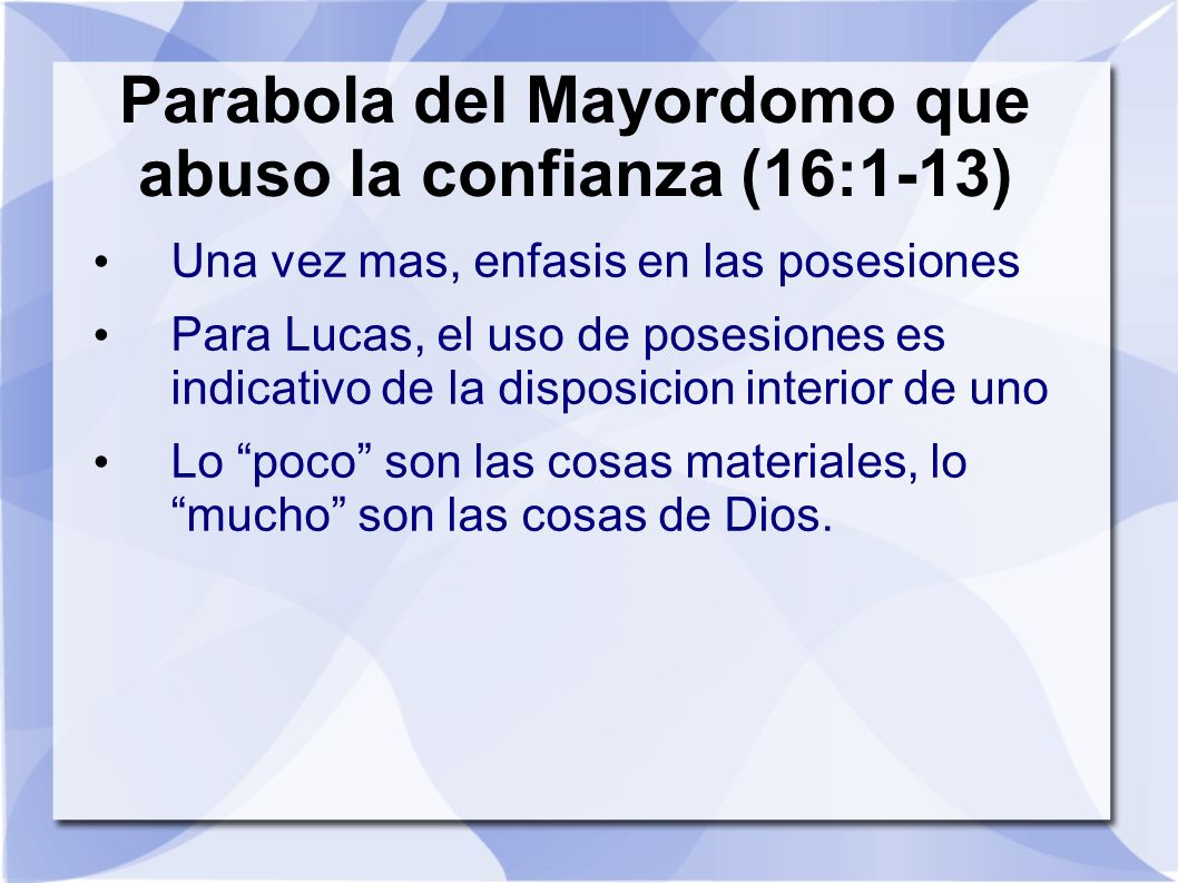 Parabola del Mayordomo que abuso la confianza (16:1-13)