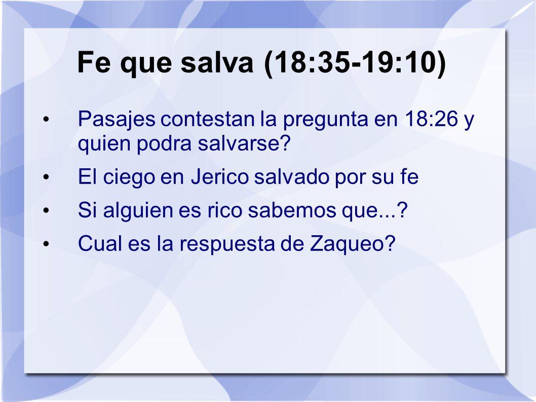 Fe que salva (18:35-19:10) Pasajes contestan la pregunta en 18:26 y quien podra salvarse El ciego en Jerico salvado por su fe.