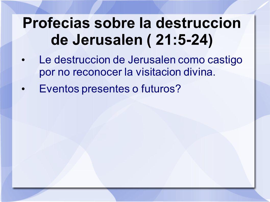 Profecias sobre la destruccion de Jerusalen ( 21:5-24)